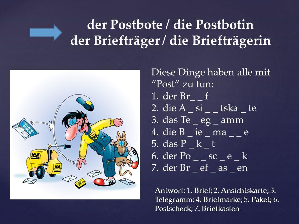 der Postbote / die Postbotin der Briefträger / die Briefträgerin