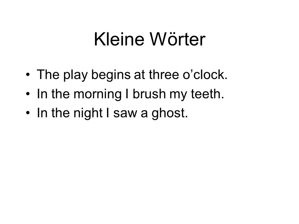 Kleine Wörter The play begins at three o'clock.