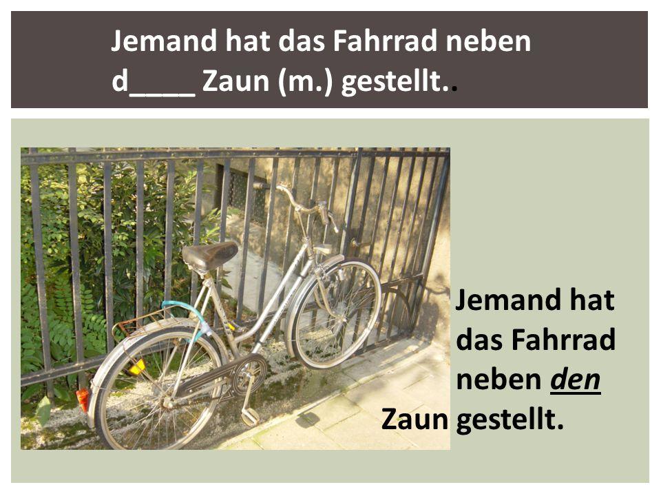 Jemand hat das Fahrrad neben