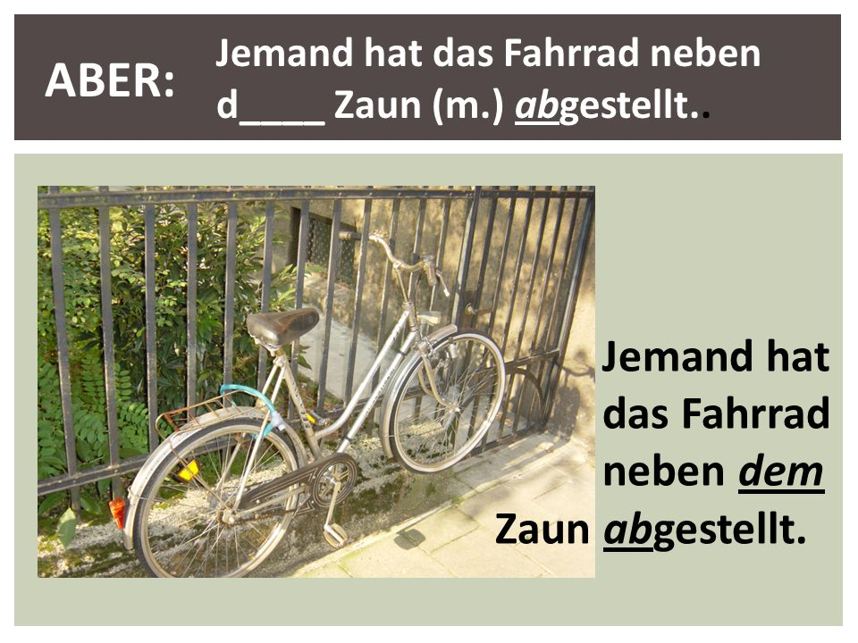 ABER: Jemand hat das Fahrrad neben dem Zaun abgestellt.