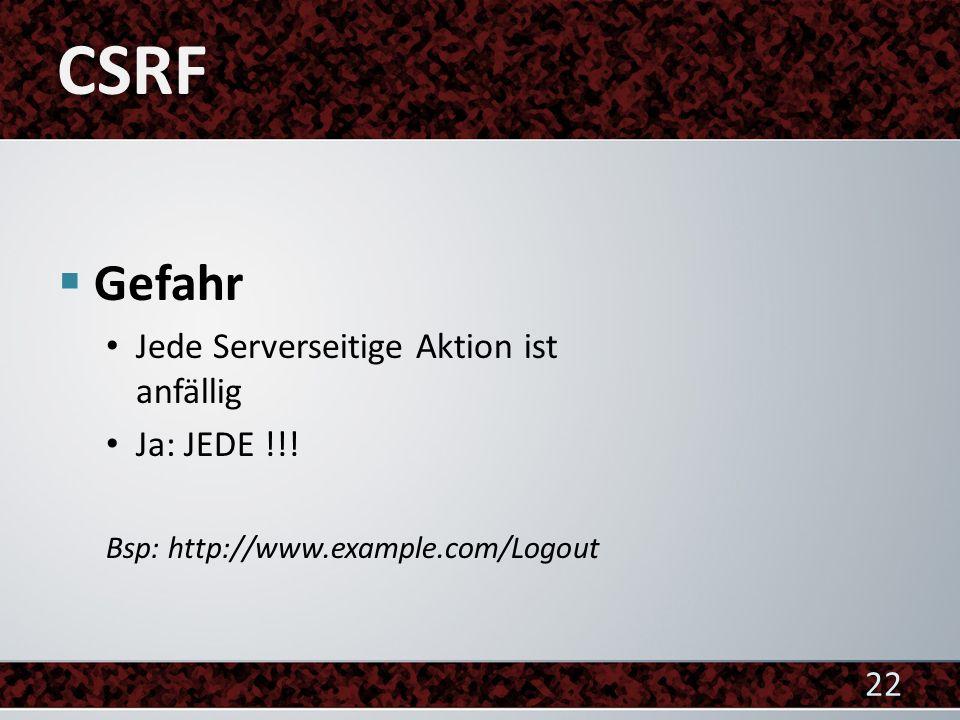CSRF Gefahr Jede Serverseitige Aktion ist anfällig Ja: JEDE !!!