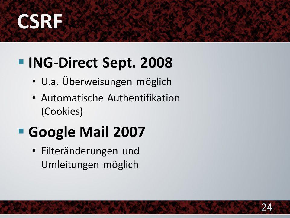 CSRF ING-Direct Sept. 2008 Google Mail 2007 U.a. Überweisungen möglich