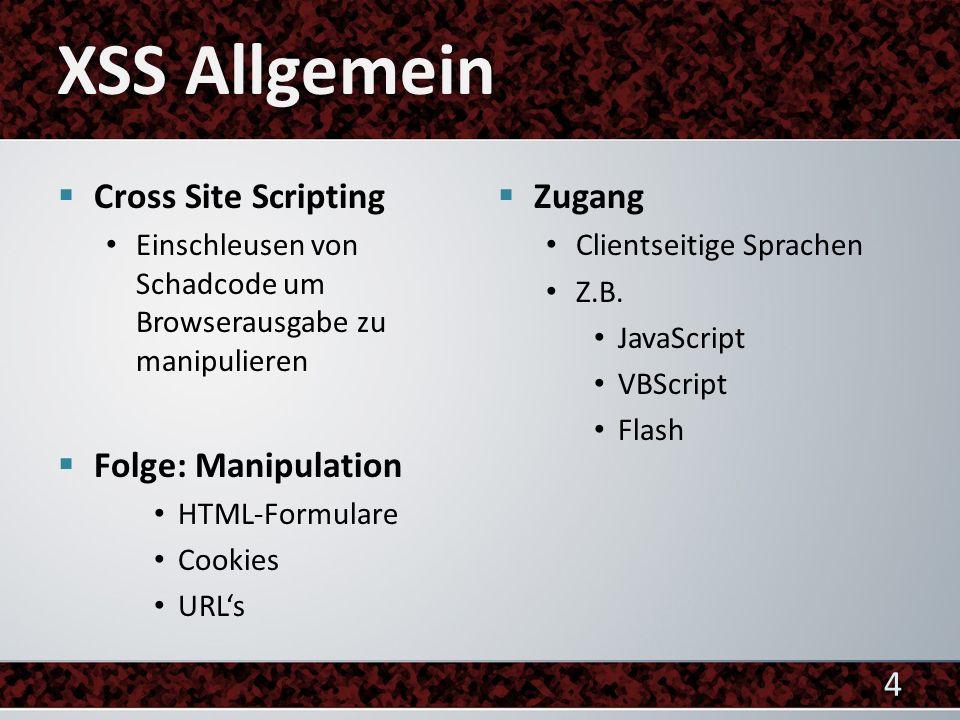 XSS Allgemein Cross Site Scripting Folge: Manipulation Zugang