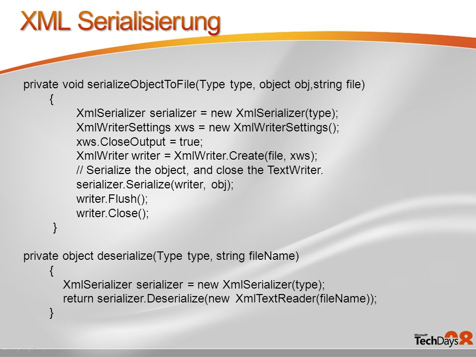 3/30/2017 10:14 PM XML Serialisierung. private void serializeObjectToFile(Type type, object obj,string file)