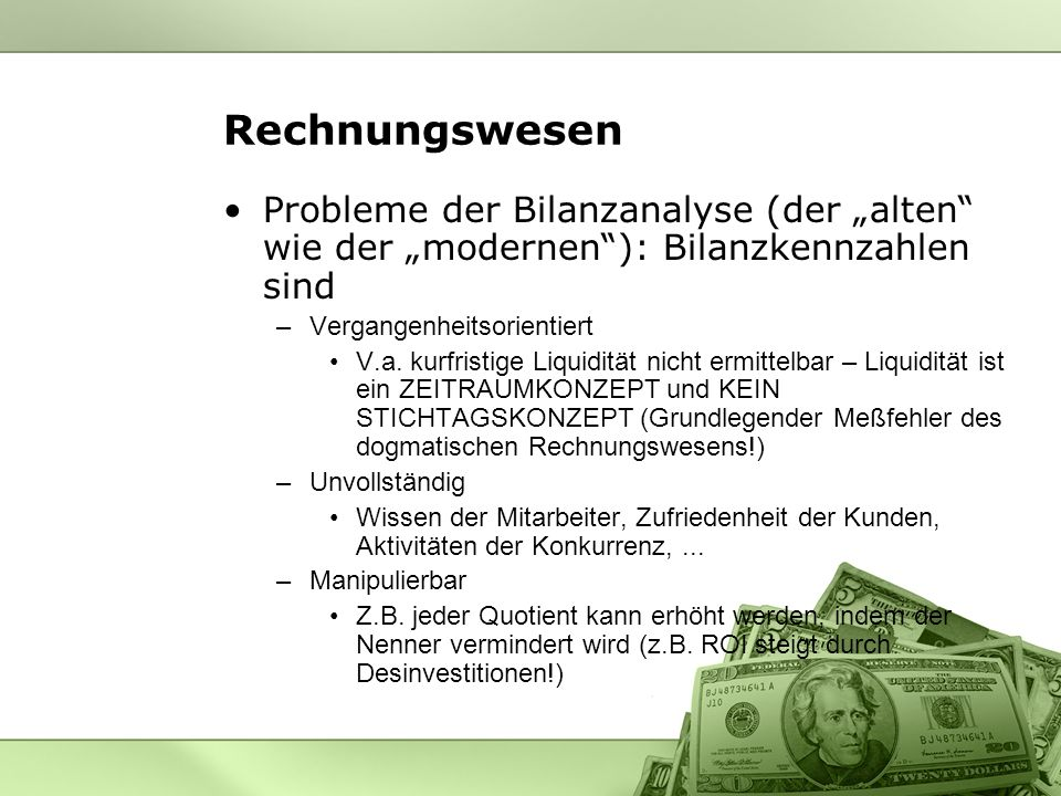 """Rechnungswesen Probleme der Bilanzanalyse (der """"alten wie der """"modernen ): Bilanzkennzahlen sind. Vergangenheitsorientiert."""
