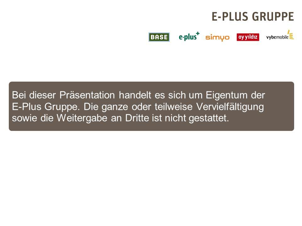 Bei dieser Präsentation handelt es sich um Eigentum der E-Plus Gruppe