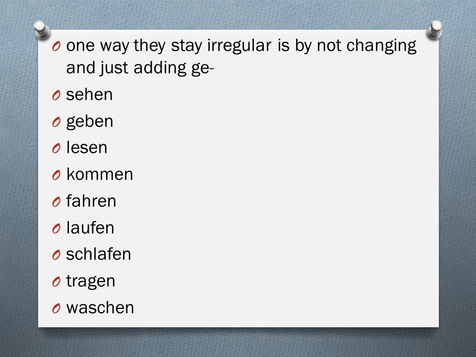 one way they stay irregular is by not changing and just adding ge-