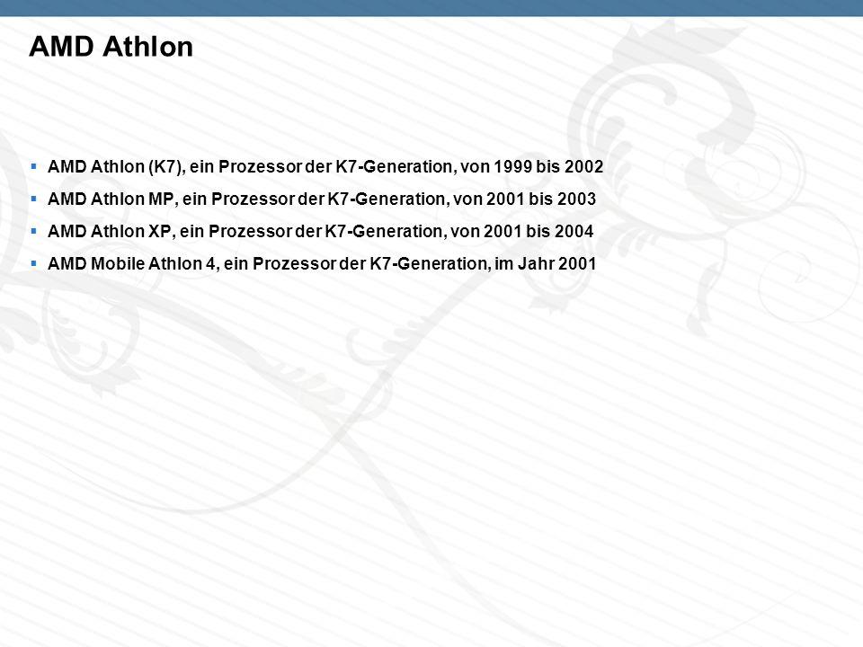 AMD Athlon AMD Athlon (K7), ein Prozessor der K7-Generation, von 1999 bis 2002. AMD Athlon MP, ein Prozessor der K7-Generation, von 2001 bis 2003.