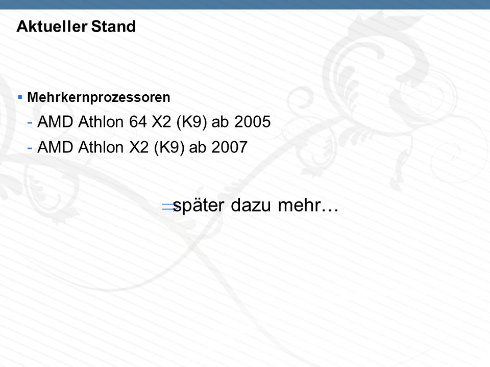 später dazu mehr… Aktueller Stand AMD Athlon 64 X2 (K9) ab 2005