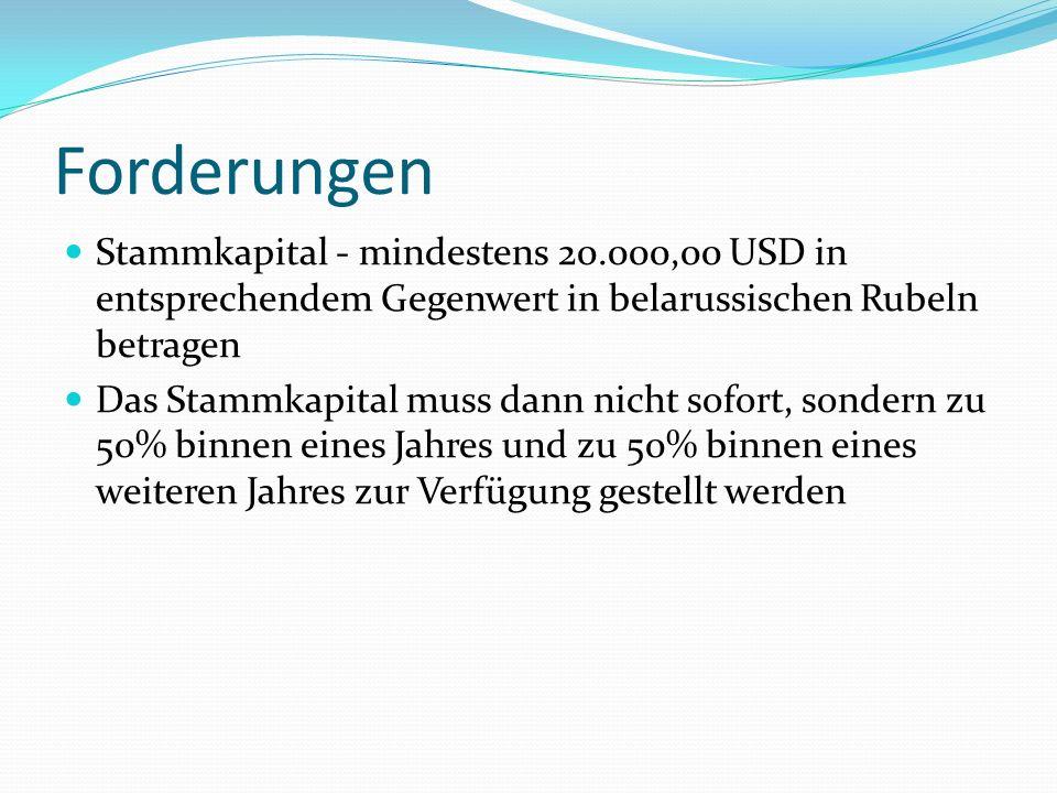 Forderungen Stammkapital - mindestens 20.000,00 USD in entsprechendem Gegenwert in belarussischen Rubeln betragen.