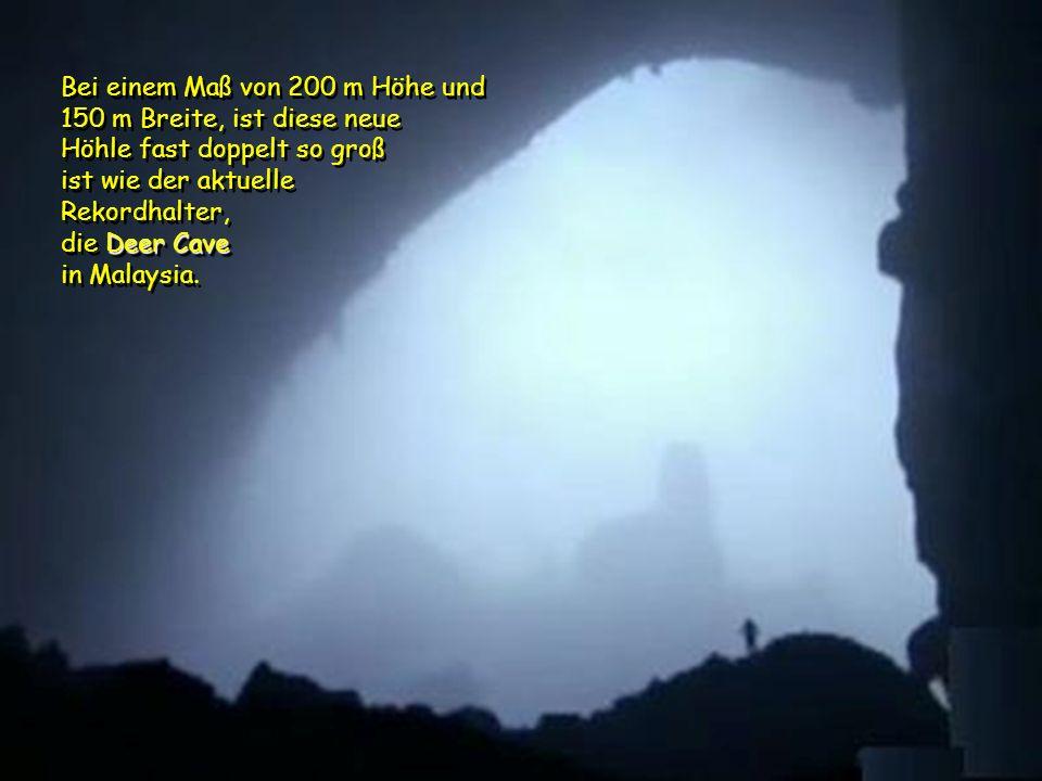 Bei einem Maß von 200 m Höhe und 150 m Breite, ist diese neue Höhle fast doppelt so groß ist wie der aktuelle Rekordhalter, die Deer Cave in Malaysia.