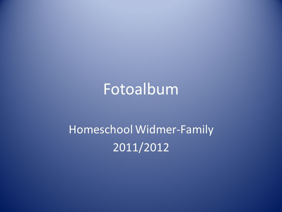 Homeschool Widmer-Family 2011/2012