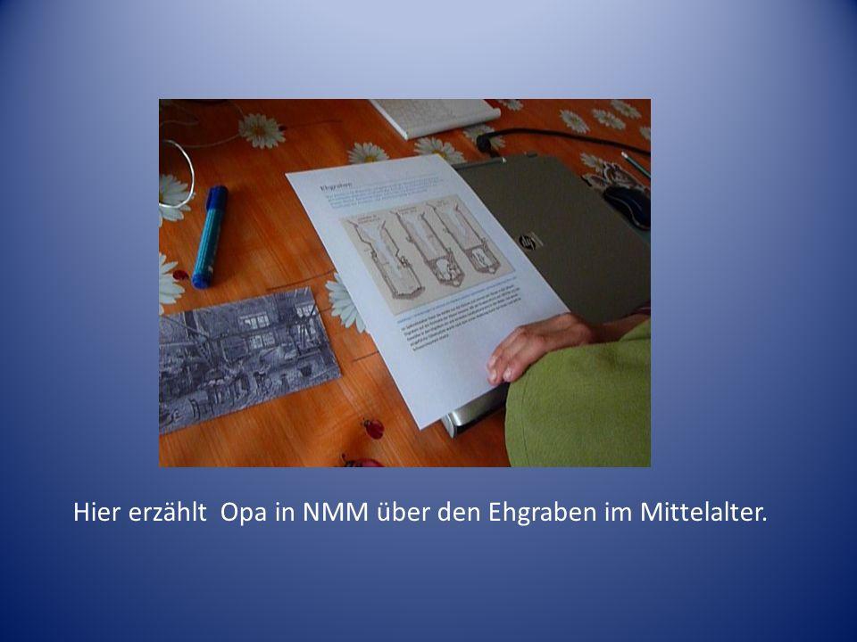 Hier erzählt Opa in NMM über den Ehgraben im Mittelalter.
