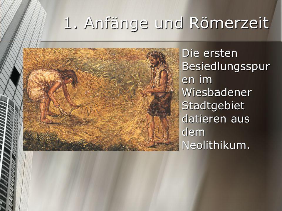 1. Anfänge und Römerzeit Die ersten Besiedlungsspuren im Wiesbadener Stadtgebiet datieren aus dem Neolithikum.