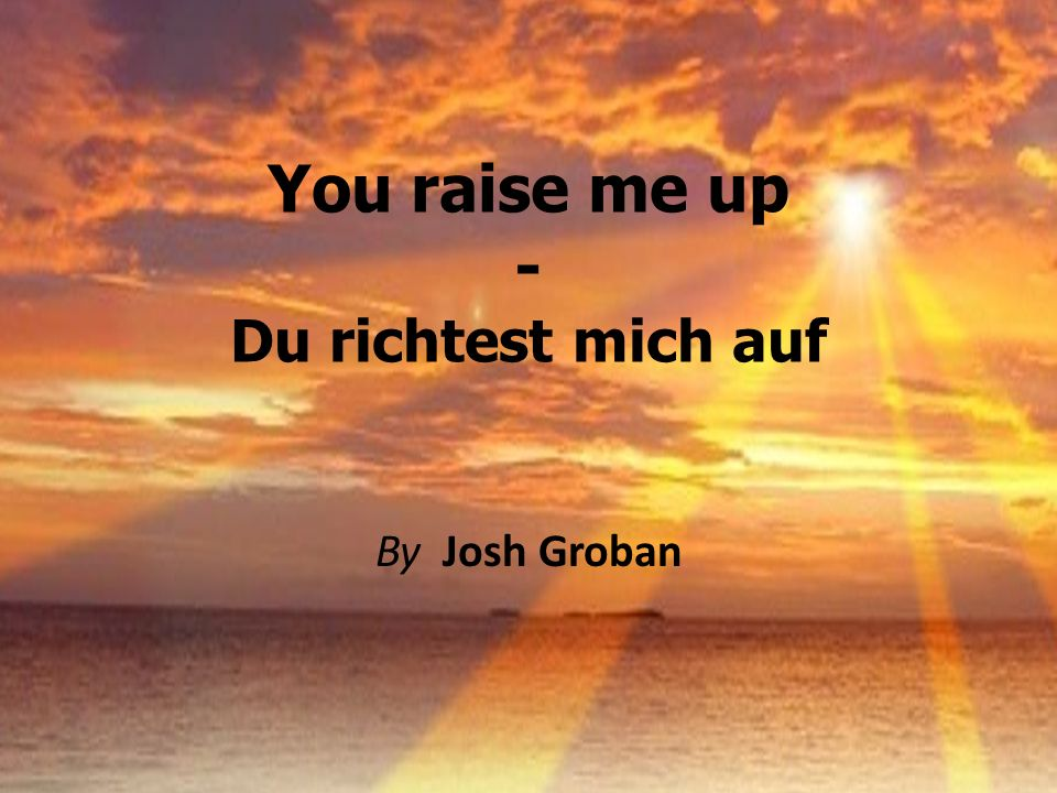 You raise me up - Du richtest mich auf
