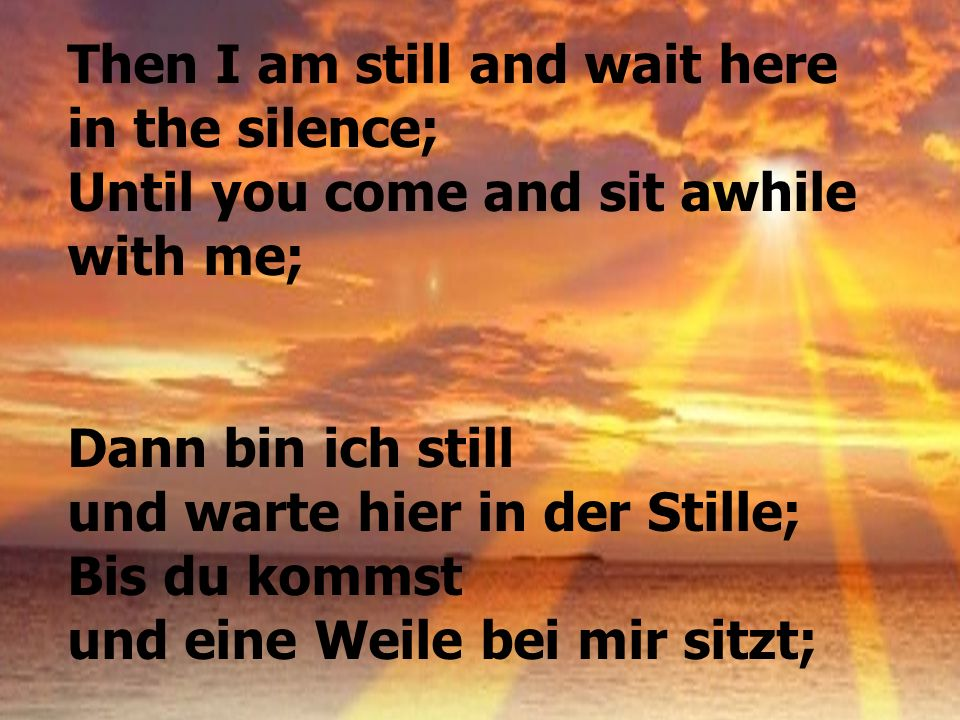 Then I am still and wait here in the silence;
