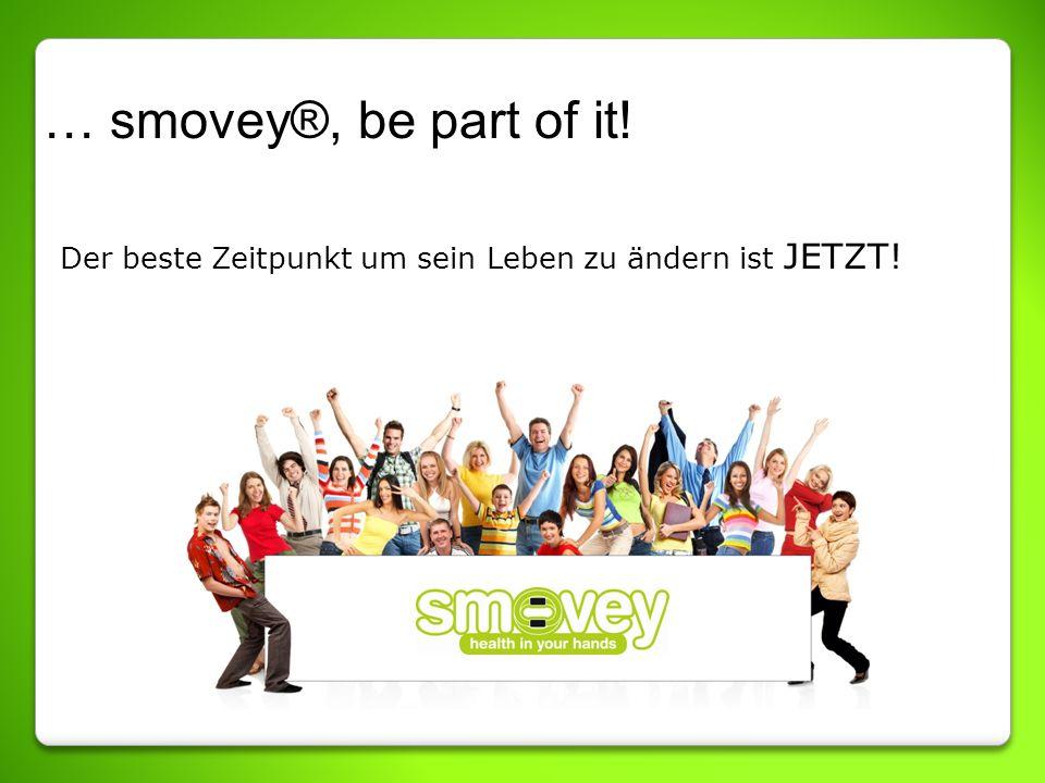 … smovey®, be part of it! Der beste Zeitpunkt um sein Leben zu ändern ist JETZT!