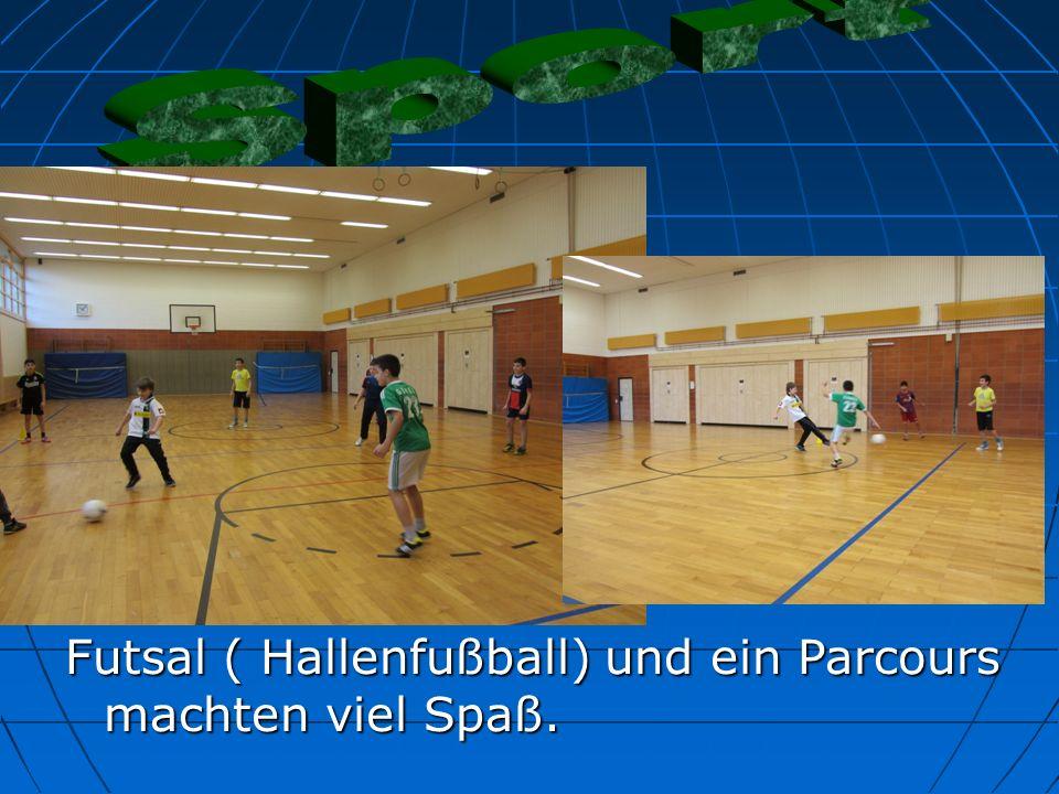 Sport Futsal ( Hallenfußball) und ein Parcours machten viel Spaß.