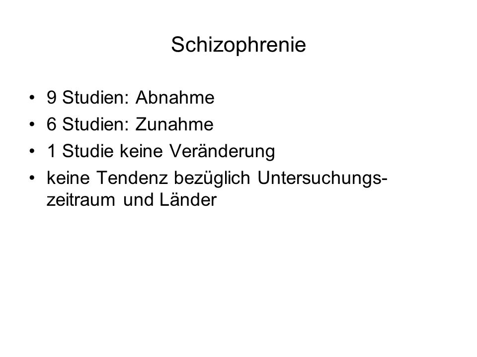 Schizophrenie 9 Studien: Abnahme 6 Studien: Zunahme