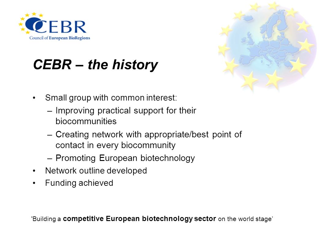 CEBR – the history Small group with common interest: Improving practical support for their biocommunities.