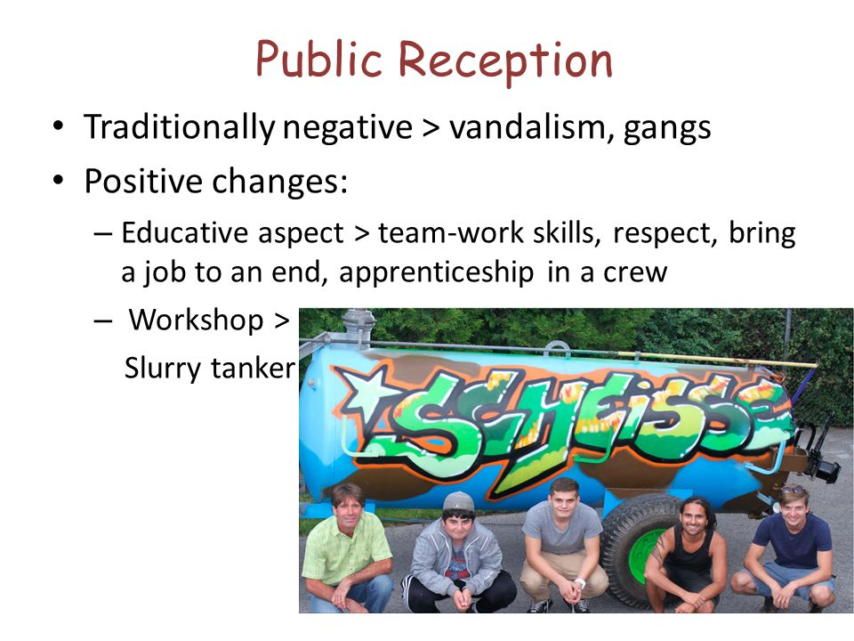 Public Reception Traditionally negative > vandalism, gangs
