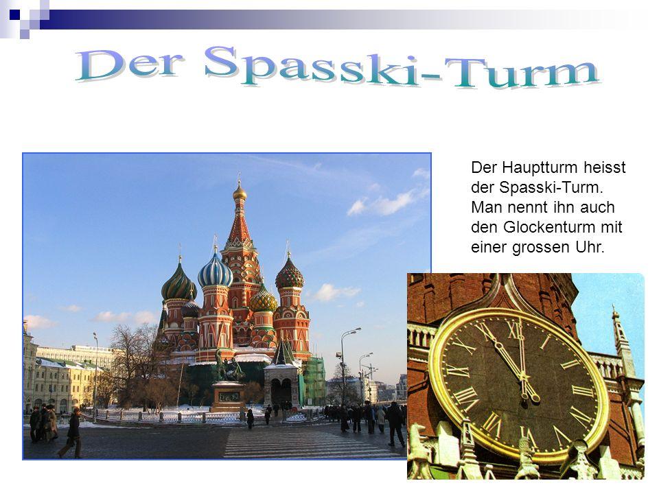 Der Spasski-Turm Der Hauptturm heisst der Spasski-Turm.