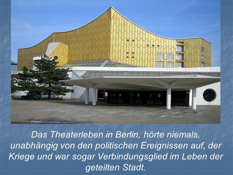 Das Theaterleben in Berlin, hörte niemals, unabhängig von den politischen Ereignissen auf, der Kriege und war sogar Verbindungsglied im Leben der geteilten Stadt.