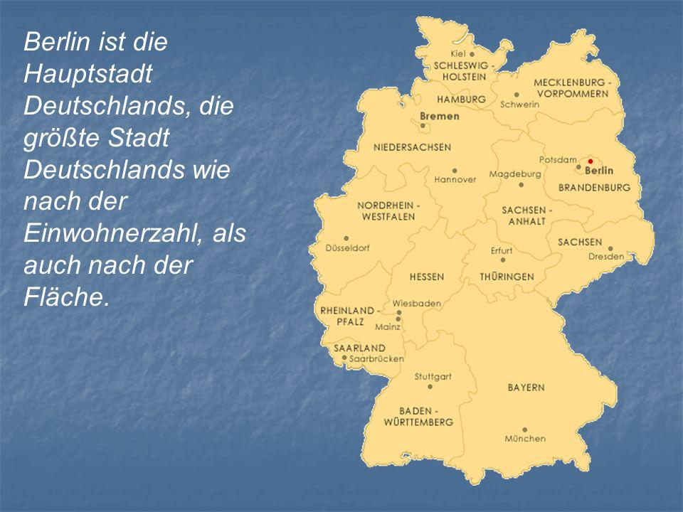 Berlin ist die Hauptstadt Deutschlands, die größte Stadt Deutschlands wie nach der Einwohnerzahl, als auch nach der Fläche.