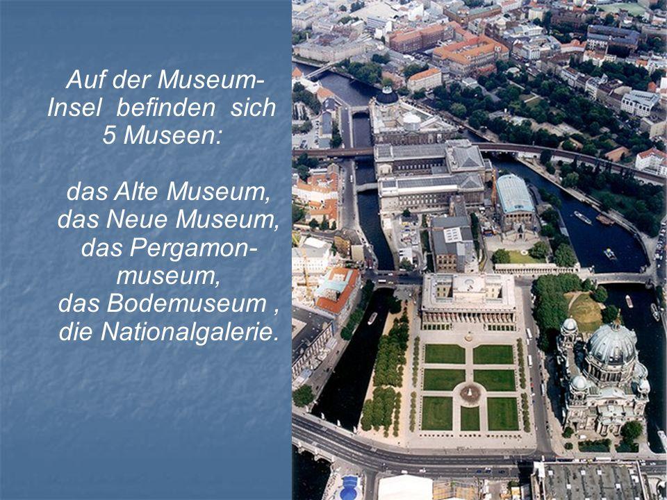 Auf der Museum-Insel befinden sich 5 Museen: