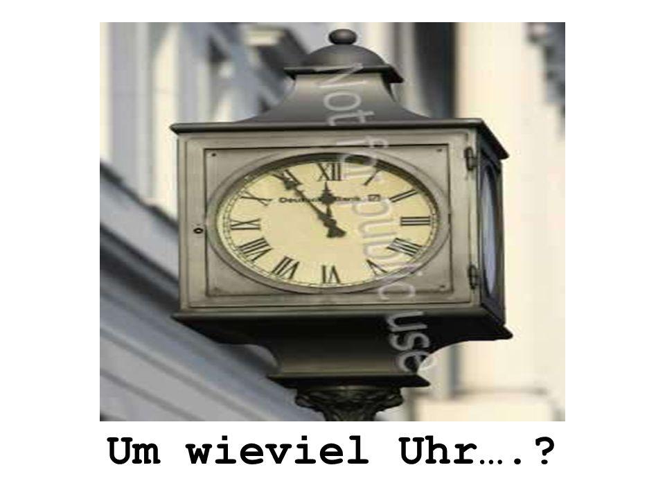 Um wieviel Uhr….