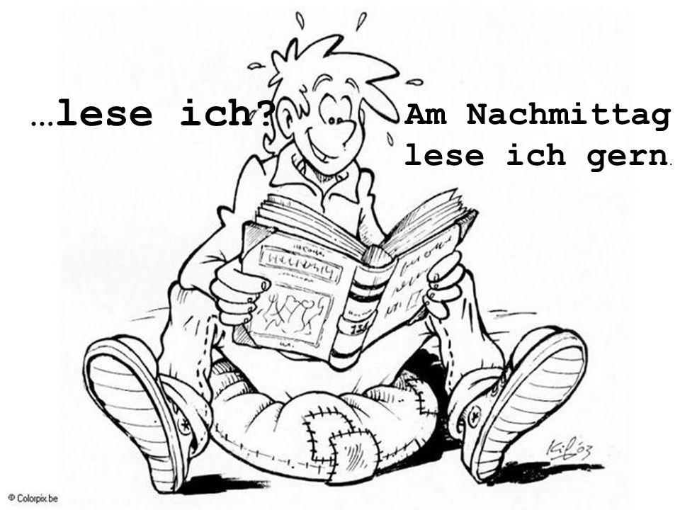 …lese ich Am Nachmittag lese ich gern.