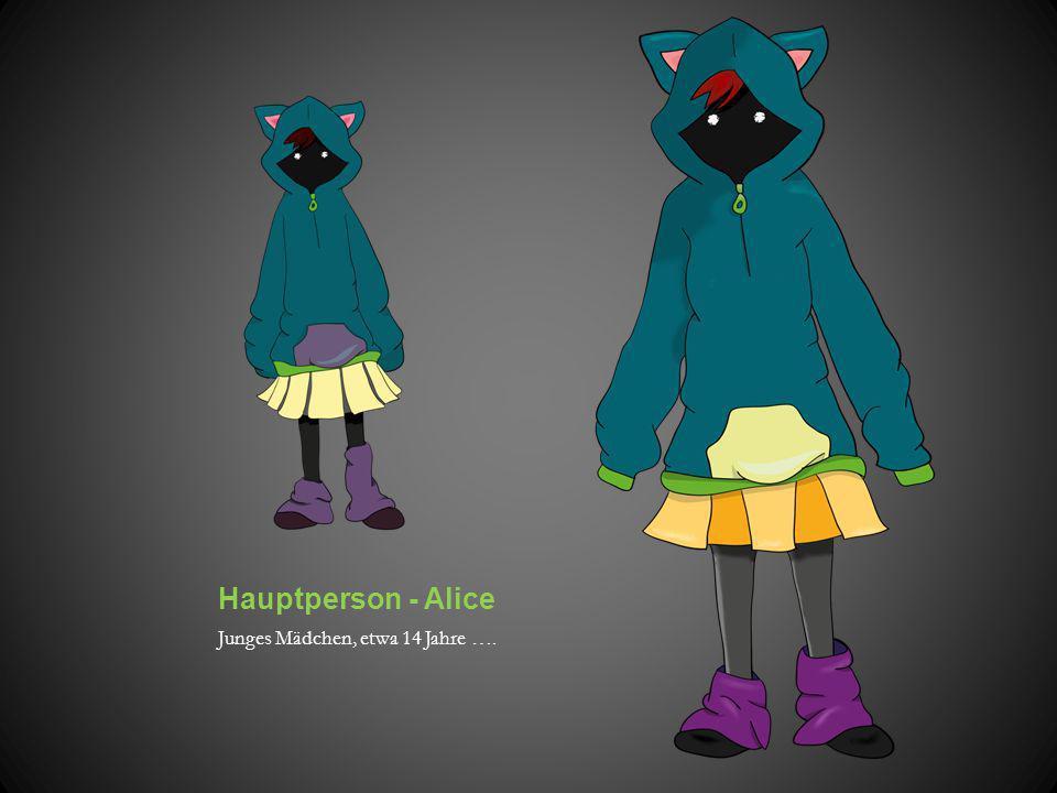 Hauptperson - Alice Junges Mädchen, etwa 14 Jahre ….