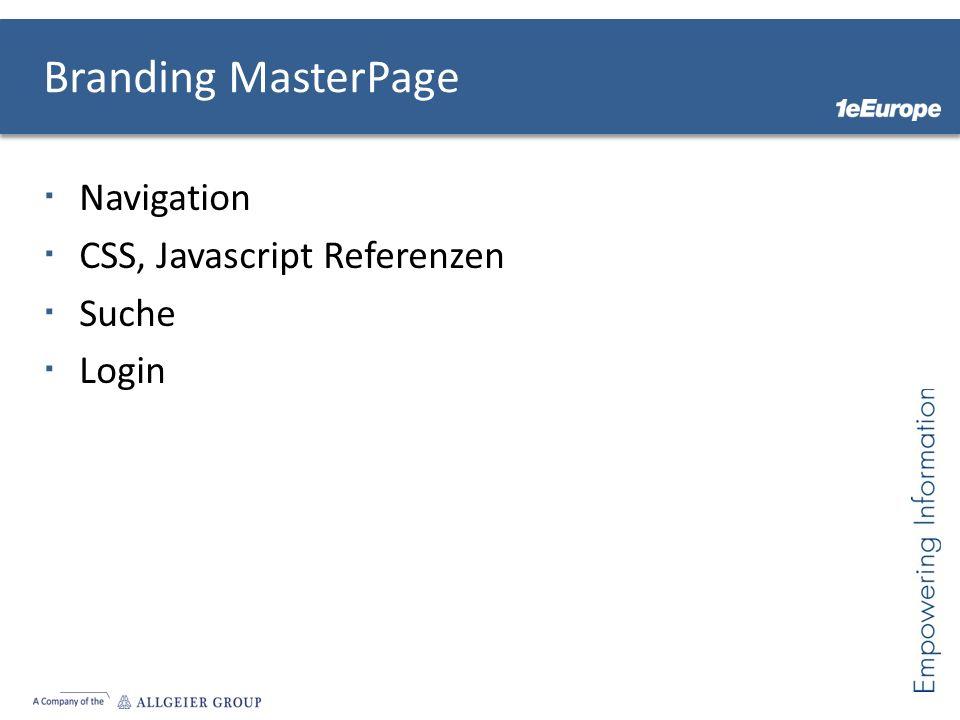 Branding MasterPage Navigation CSS, Javascript Referenzen Suche Login