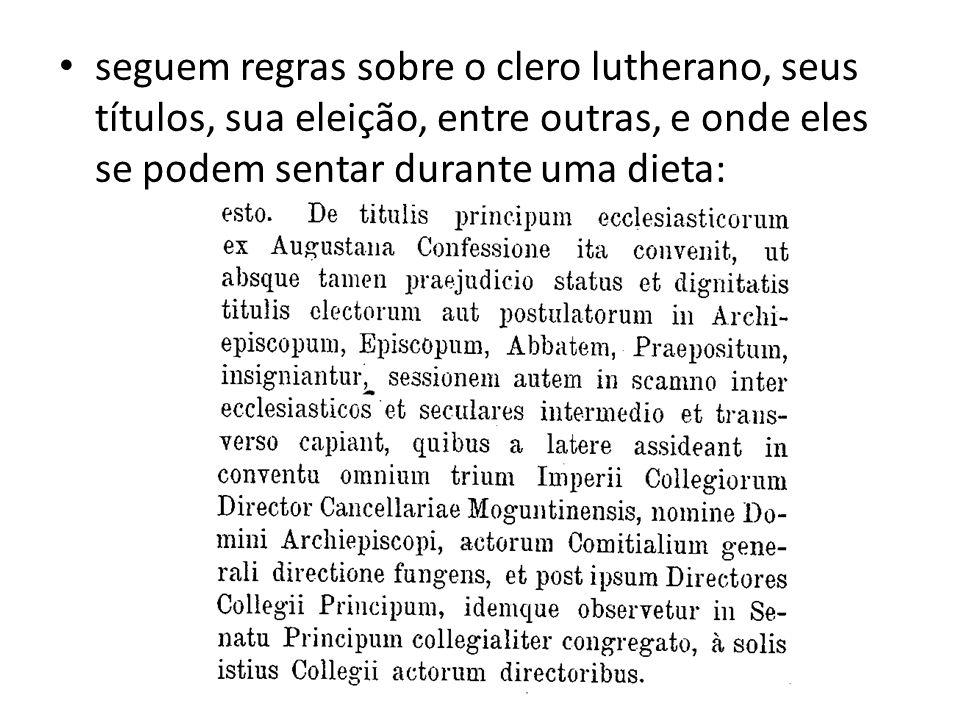 seguem regras sobre o clero lutherano, seus títulos, sua eleição, entre outras, e onde eles se podem sentar durante uma dieta: