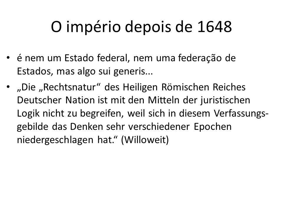 O império depois de 1648 é nem um Estado federal, nem uma federação de Estados, mas algo sui generis...