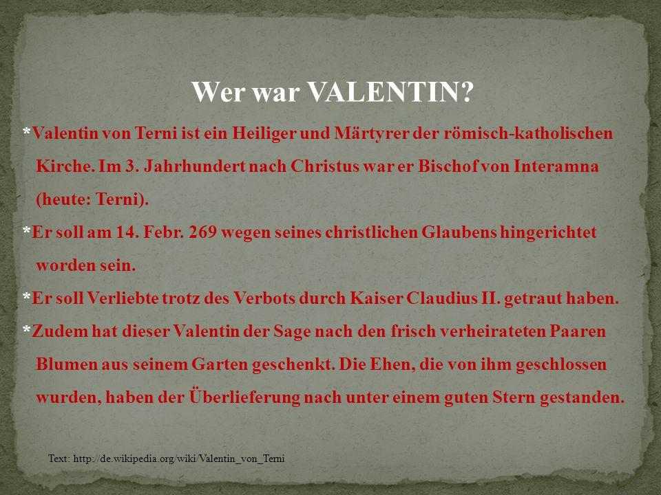Wer war VALENTIN *Valentin von Terni ist ein Heiliger und Märtyrer der römisch-katholischen.