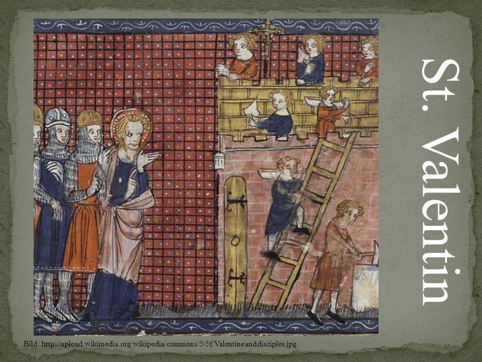 St. Valentin Bild: http://upload.wikimedia.org/wikipedia/commons/5/5f/Valentineanddisciples.jpg