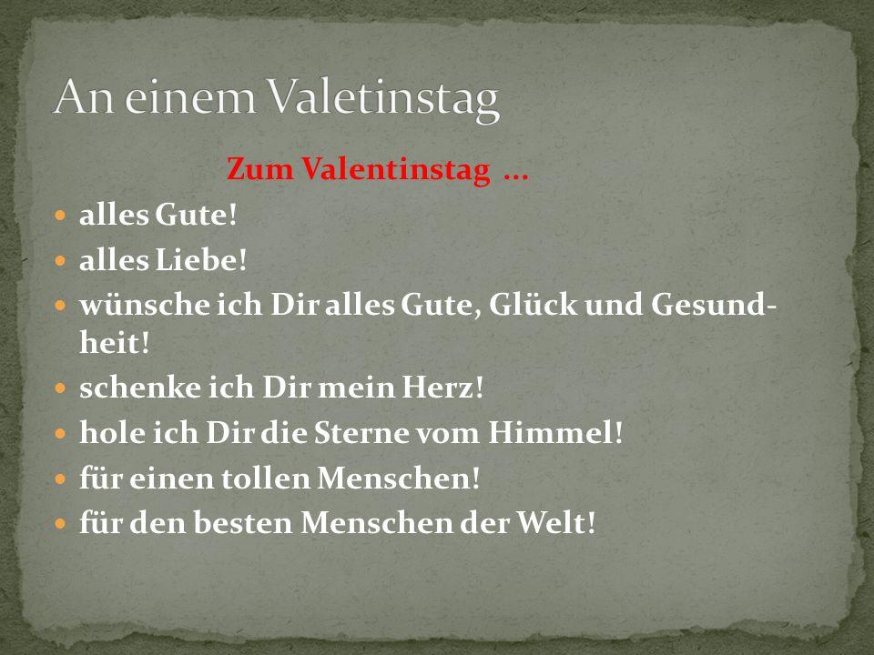 An einem Valetinstag Zum Valentinstag ... alles Gute! alles Liebe!
