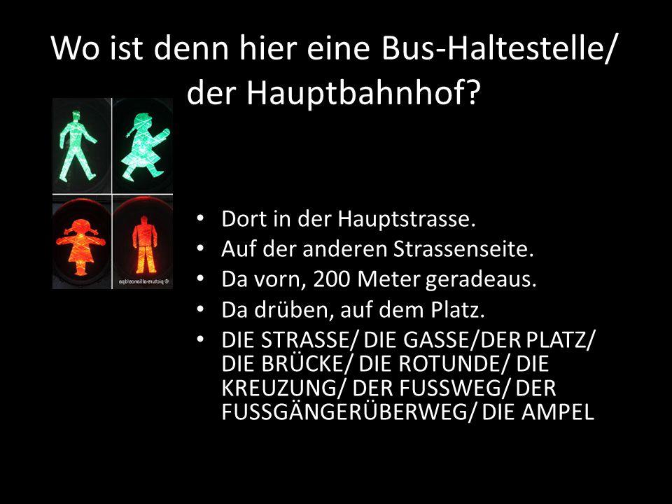 Wo ist denn hier eine Bus-Haltestelle/ der Hauptbahnhof