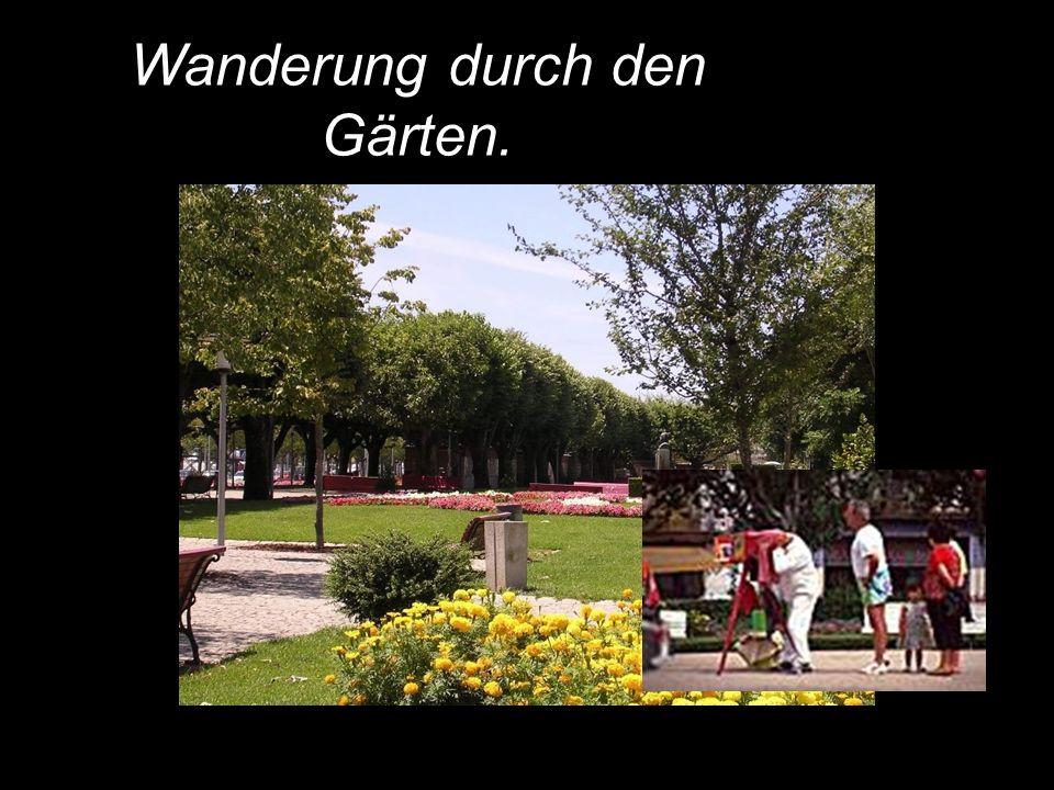 Wanderung durch den Gärten.