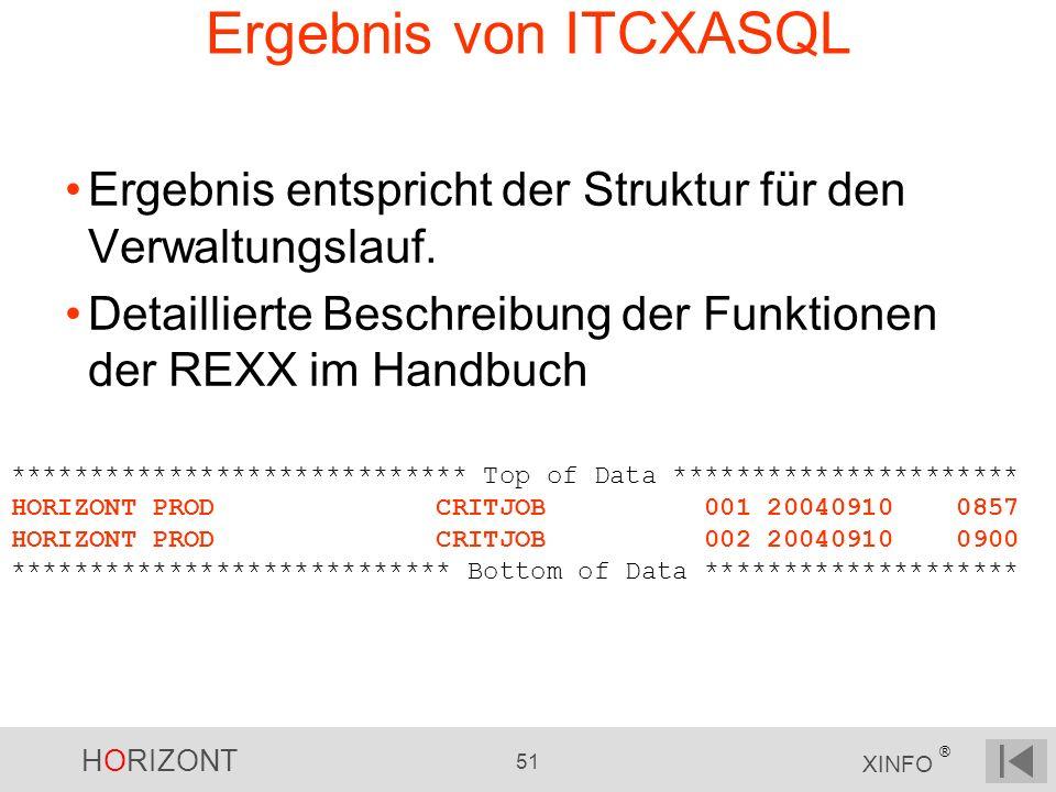 Ergebnis von ITCXASQL Ergebnis entspricht der Struktur für den Verwaltungslauf. Detaillierte Beschreibung der Funktionen der REXX im Handbuch.