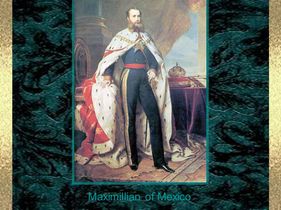 Maximillian of Mexico Maximillian of Mexico