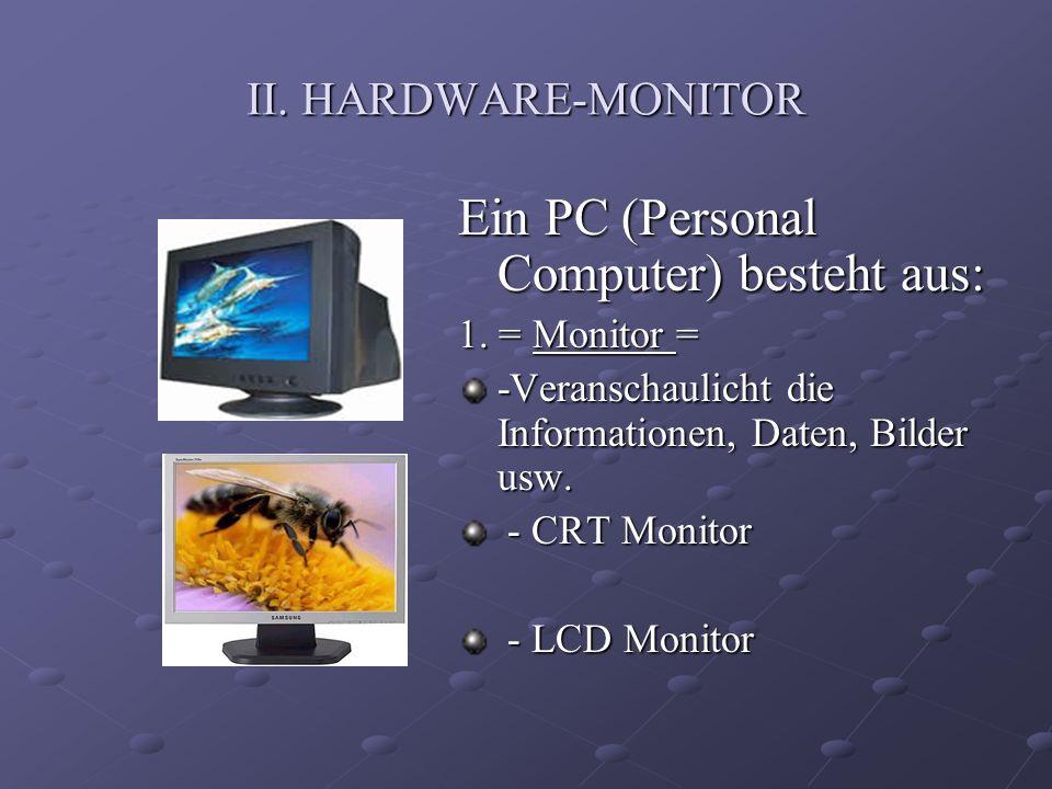 Ein PC (Personal Computer) besteht aus: