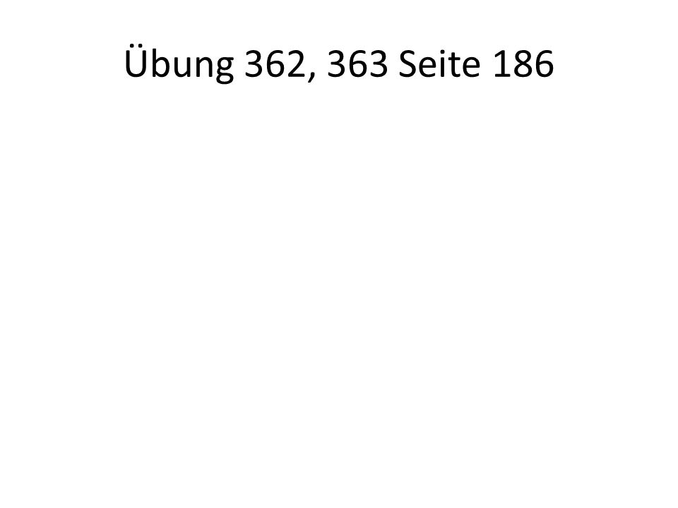 Übung 362, 363 Seite 186