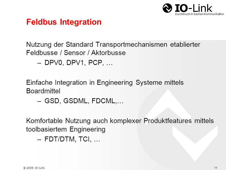 Feldbus Integration Nutzung der Standard Transportmechanismen etablierter Feldbusse / Sensor / Aktorbusse.