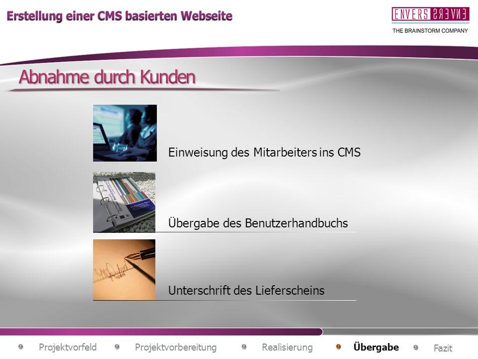 Abnahme durch Kunden Einweisung des Mitarbeiters ins CMS. Übergabe des Benutzerhandbuchs.