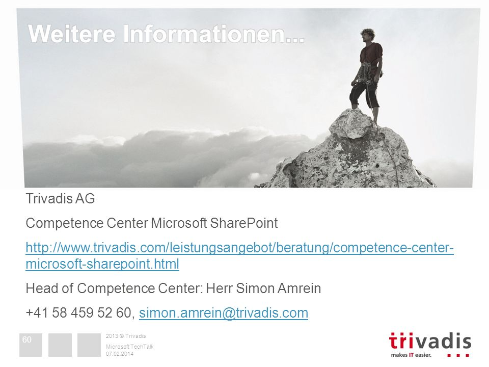 Trivadis AG Competence Center Microsoft SharePoint   microsoft-sharepoint.html Head of Competence Center: Herr Simon Amrein ,