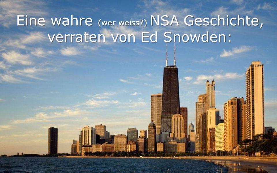 Eine wahre (wer weiss ) NSA Geschichte, verraten von Ed Snowden: