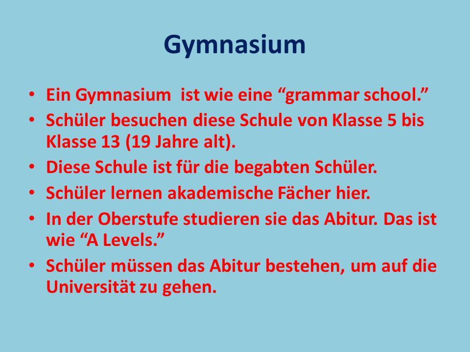 Gymnasium Ein Gymnasium ist wie eine grammar school.