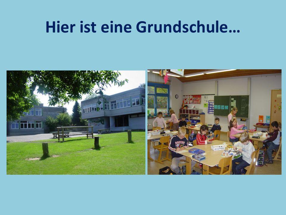 Hier ist eine Grundschule…